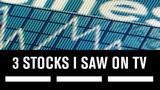 3 Stocks I Saw On TV, July 30
