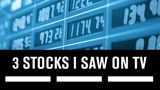 3 Stocks I Saw on TV, September 27